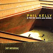 Phil Kelly & the SW Santa Ana Winds: My Museum