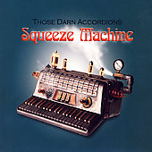 Those Darn Accordions!: Squeeze Machine *