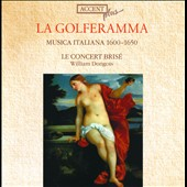 La Golferamma: Musica Italiana 1600-1650 / Le Concert Bris&#233;