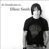 Elliott Smith: An  Introduction to Elliott Smith *
