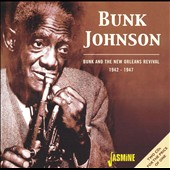 Bunk Johnson: Bunk and the New Orleans Revival 1942-1947