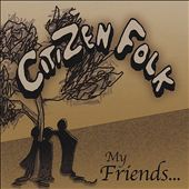 Citizen Folk: My Friends... [EP]