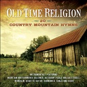 Various Artists: Old Time Religion: 20 Country Mountain Hymns