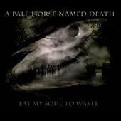 A Pale Horse Named Death: Lay My Soul To Waste [Digipak]