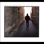 David Francey: So Say We All [Digipak]