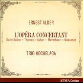 Ernest Alder: L'Op&eacute;ra Concertant - arrangement for piano trio from Les Huguenots; Mignon; Werther; Samson et Dalila / Trio Hochelaga