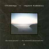 Ingram Marshall: Evensongs / Maia Quartet, Dunsmuir Quartet