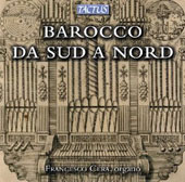 Baroque from South to North - Italian roots of the German Baroque - Frescobaldi, Pasquini, Zipoli, Muffat et al. / Francesco Cera, organ