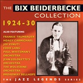 Bix Beiderbecke: The Bix Beiderbecke Collection 1924-1930