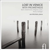 'Lost in Venice with Prometheus' works by Bach, Beethoven, Wagner, Liszt, Nono, Holliger / Jan Michiels, piano