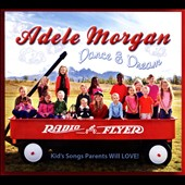 Adele Morgan: Dance & Dream: Kid's Songs Parents Will Love! [Digipak]