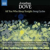 Jonathan Dove (b.1955): All You Who Sleep Tonight, song cycles / Claire Booth, soprano; Patricia Bardon, mz; Nicky Spence, tenor; Andrew Matthews-Owen, piano
