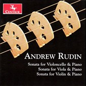Andrew Rudin (b.1939): The Sonatas for Cello, for Viola, and for Violin / Samuel Magill, cello; Brett Deubner, viola; Miranda Cuckson, violin. Steven Beck, piano