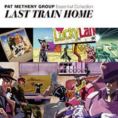 Pat Metheny: Essential Collection: Last Train Home