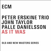 John Taylor (Piano)/Palle Danielsson (Double Bass)/Peter Erskine/Peter Erskine Trio: As It Was