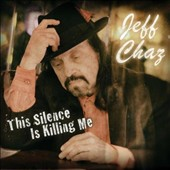 Jeff Chaz: This Silence Is Killing Me [Digipak]