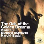 The Oak of the Golden Dreams - Richard Maxfield, Harold Budd