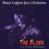 Bruce Lofgren Jazz Orchestra: The Blues and Other Passions