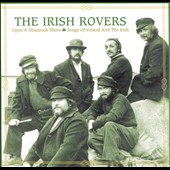 The Irish Rovers: Upon a Shamrock Shore: Songs of Ireland & the Irish