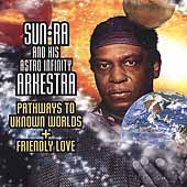 Sun Ra: Pathways to Unknown Worlds/Friendly Love
