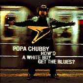 Popa Chubby: How'd a White Boy Get the Blues?