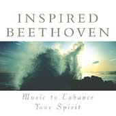 Inspired Beethoven - Music to Enhance Your Spirit