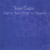 Sam Crain: Dance Your Way to Heaven