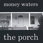 Money Waters: The Porch