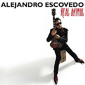 Alejandro Escovedo: Real Animal