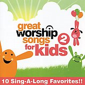 Great Worship Songs Kids Praise Band: Great Worship Songs for Kids, Vol. 2