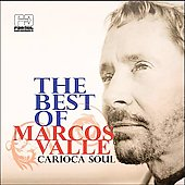 Marcos Valle: The Best of Marcos Valle: Carioca Soul