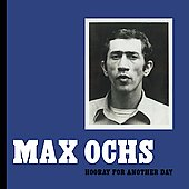 Max Ochs: Hooray for Another Day *