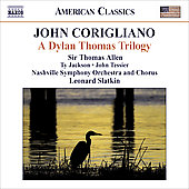 American Classics - Corigliano: A Dylan Thomas Trilogy / Slatkin, Allen, Tessier, Jackson, Nashville SO, et al