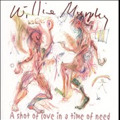 Willie Murphy (Blues): A Shot Of Love In A Time Of Need/Autobiographical Notes *