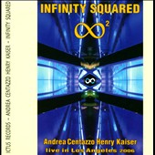 Henry Kaiser/Andrea Centazzo: Infinity Squared: Live In Los Angeles 2006 [Digipak]