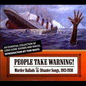 Various Artists: People Take Warning! Murder Ballads & Disaster Songs 1913-1938 [Digipak]