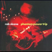 Rob Skane: Phantom Power Trip