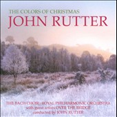 Colors Of Christmas / John Rutter - The Bach Choir