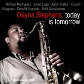 Dayna Stephens: Today Is Tomorrow