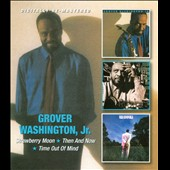 Grover Washington, Jr.: Strawberry Moon/Then and Now/Time Out of Mind
