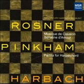 Arnold Rosner: Musique de Clavecin; Sonatine d'Amour; Daniel Pinkham: Partita for Harpsichord / Barbara Harbach, harpsichord
