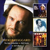 Merle Haggard: The Epic Collection/Chill Factor/5:01 Blues