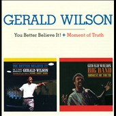 Gerald Wilson: You Better Believe It/Moment of Truth [Remastered]