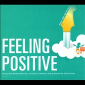 David Kisor: Feeling Positive: Songs That Build Optimism, Curiosity, Kindness and Gratitude [Digipak]