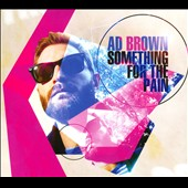 Ad Brown: Something for the Pain [Digipak]