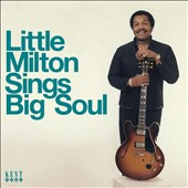 Little Milton: Little Milton Sings Big Soul *