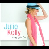 Julie Kelly: Happy To Be [Digipak]