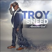 Troy Sneed: Awesome God