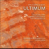 Ultimum: New Music for A Capella Choir by Wolfgang Rihm, Pawel Lukaszewski and Theo Brandmuller / KammerChor Saarbrucken, Geor Grun