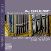 Organ Works of J.S. Bach, Beethoven, C.P.E. Bach, Lully, De Grigny - 'Grand Orgue de Saint-Remy-de-Provence, Vol. 1: XVII & XVIII Siecles' / Jean-Pierre Lecaudey, Organ